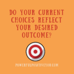 Do Your Choices Reflect Your Desired Outcome?